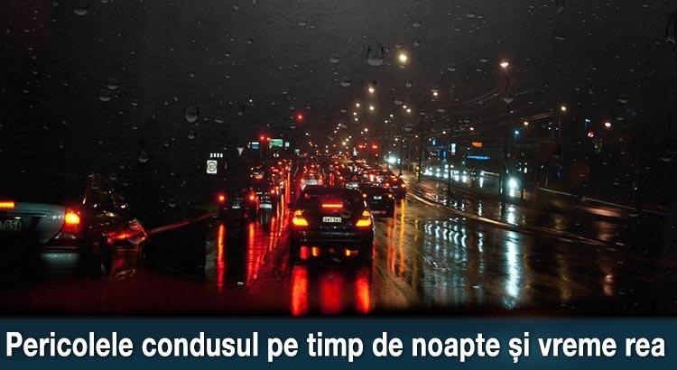 Pericolele condusul pe timp de noapte si vreme rea