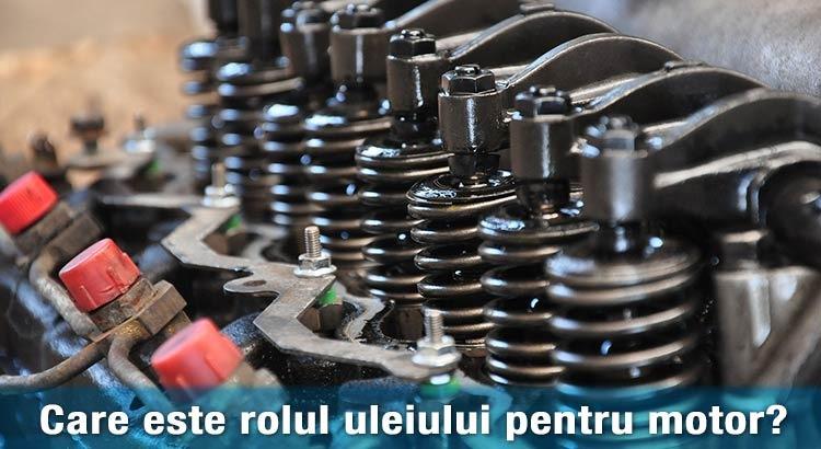 Care este rolul uleiului pentru motor ?