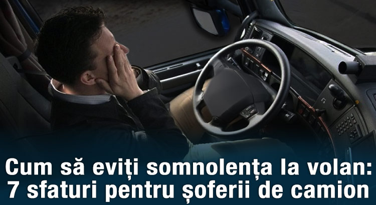Cum să eviți somnolența la volan: 7 sfaturi pentru șoferii de camion