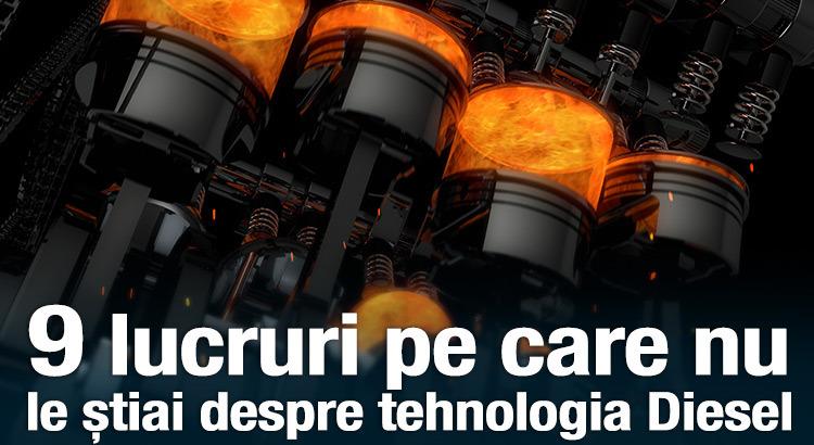 9 lucruri pe care nu le știai despre tehnologia Diesel